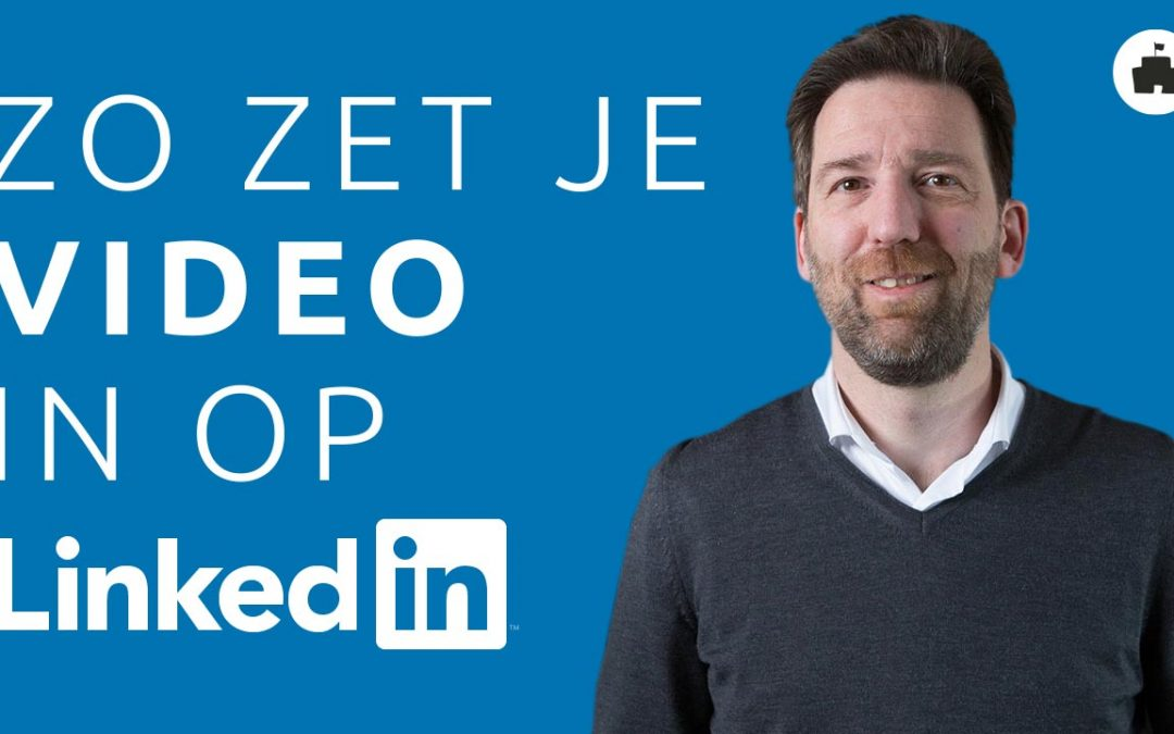 LinkedIN video inzetten